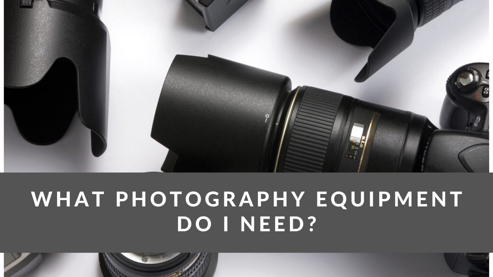 What Photography Equipment Do I need_